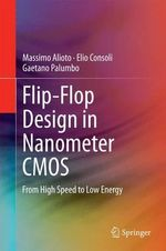Flip-Flop Design in Nanometer CMOS : High Speed to Low Energy - Massimo Alioto