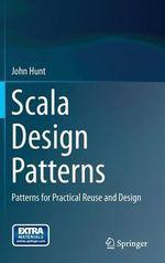Scala Design Patterns : Patterns for Practical Reuse and Design - John Hunt