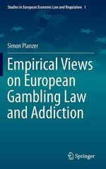 Empirical Views on European Gambling Law and Addiction - Simon Planzer