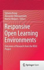 Responsive Open Learning Environments : Outcomes of Research from the ROLE Project