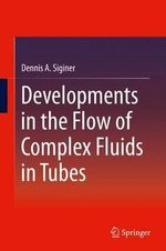 Developments in the Flow of Complex Fluids in Tubes - Dennis A. Siginer
