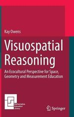 Visuospatial Reasoning : An Ecocultural Perspective for Space, Geometry and Measurement Education - Kay Owens