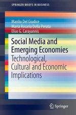 Social Media and Emerging Economies : Technological, Cultural and Economic Implications - Manlio Del Giudice