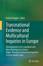 Transnational Evidence and Multicultural Inquiries in Europe : Developments in EU Legislation and New Challenges for Human Rights-Oriented Criminal Investigations in Cross-Border Cases