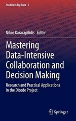Mastering Data-Intensive Collaboration and Decision Making : Research and practical applications in the Dicode project