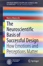 Neuroscientific Basis of Successful Design : How Emotions and Perceptions Matter - Marco Maiocchi