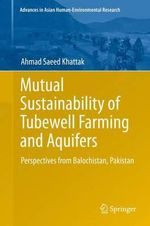 Mutual Sustainability of Tubewell Farming and Aquifers : Perspectives from Balochistan, Pakistan - Ahmad Saeed Khattak