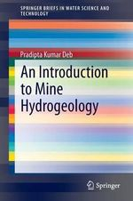 An Introduction to Mine Hydrogeology : SpringerBriefs in Water Science and Technology - Pradipta Kumar Deb
