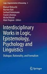 Interdisciplinary Works in Logic, Epistemology, Psychology and Linguistics : Dialogue, Rationality, and Formalism