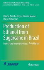 Production of Ethanol from Sugarcane in Brazil 2014 : From State Intervention to a Free Market - Ma rcia Azanha Ferraz Dias de Moraes