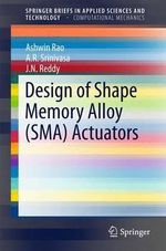 Design of Shape-Memory Alloy Actuators : Springerbriefs in Applied Sciences and Technology/Springerbriefs in Computational Mechanics - Ashwin Rao