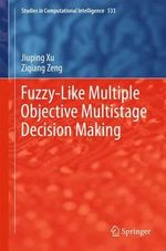 Fuzzy-Like Multiple Objective Multistage Decision Making - Jiuping Prof. Xu