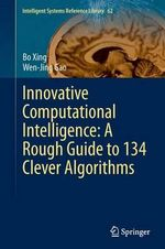 Innovative Computational Intelligence : A Rough Guide to 134 Clever Algorithms - Bo Xing