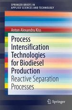 Process Intensification Technologies for Biodiesel Production : Reactive Separation Processes - Anton Alexandru Kiss