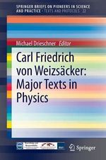 Carl Friedrich von Weizsacker - Major Texts in Physics - Michael Drieschner
