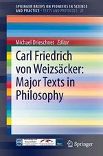 Carl Friedrich von Weizsacker - Major Texts in Philosophy - Michael Drieschner