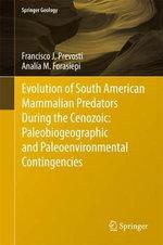 Evolution of South American Mammalian Carnivores During the Cenozoic : Paleobiogeographic and Paleoenvironmental Contingencies - Francisco Juan Prevosti
