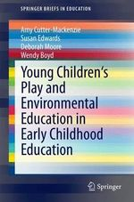 Young Children's Play and Environmental Education in Early Childhood Education - Amy Cutter-Mackenzie