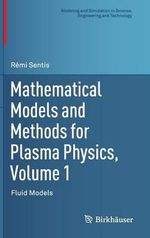 Mathematical Models and Methods for Plasma Physics, Volume 1: Volume 1 : Fluid Models - Remi Sentis