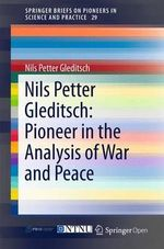 Nils Petter Gleditsch : Pioneer in the Analysis of War and Peace