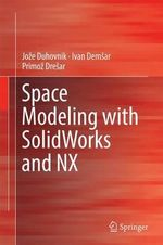 Space Modeling with SolidWorks and NX - Joze Duhovnik