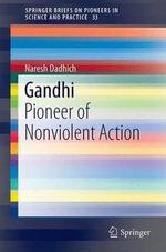 Gandhi : Pioneer of Nonviolent Action - Naresh Dadhich