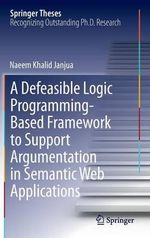 A Defeasible Logic Programming-Based Framework to Support Argumentation in Semantic Web Applications - Naeem Khalid Janjua