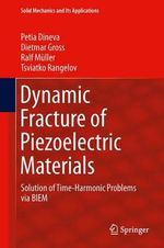 Dynamic Fracture of Piezoelectric Materials : Solution of Time-harmonic Problems via BIEM - Petia Dineva