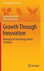 Growth Through Innovation : Managing the Technology-Driven Enterprise - Roman Boutellier