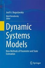 Dynamic Systems Models : New Methods of Parameter and State Estimation - Josif A. Boguslavskiy
