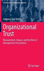 Organizational Trust : Measurement, Impact, and the Role of Management Accountants - Johannes Karl Muhl