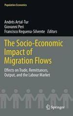 The Socio-Economic Impact of Migration Flows : Effects on Trade, Remittances, Output, and the Labour Market