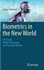 Biometrics in the New World : The Cloud, Mobile Technology and Pervasive Identity - Julian Ashbourn