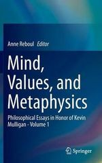 Mind, Values, and Metaphysics: Volume 1 : Philosophical Essays in Honor of Kevin Mulligan