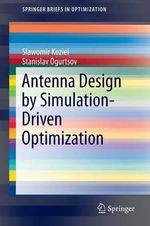 Antenna Design by Simulation-Driven Optimization - Slawomir Koziel