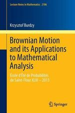 Brownian Motion and its Applications to Mathematical Analysis : Ecole d'Ete de Probabilites de Saint-Flour XLIII - 2013 - Krzysztof Burdzy