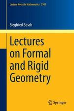 Lectures on Formal and Rigid Geometry - Siegfried Bosch