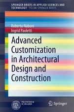 Advanced Customization in Architectural Design and Construction : SpringerBriefs in Applied Sciences and Technology/PoliMI SpringerBriefs - Roberto Naboni