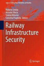 Railway Infrastructure Security : Topics in Safety, Risk, Reliability and Quality