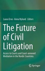 The Future of Civil Litigation : Access to Courts and Court-Annexed Mediation in the Nordic Countries