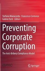Preventing Corporate Corruption : The Anti-Bribery Compliance Model