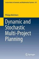 Dynamic and Stochastic Multi-Project Planning - Philipp Melchiors