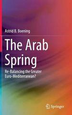 The Arab Spring : Re-Balancing the Greater Euro-Mediterranean? - Astrid B. Boening