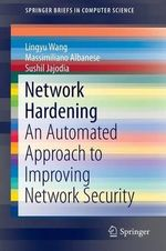 Network Hardening : An Automated Approach to Improving Network Security - Lingyu Wang