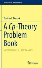 A Cp-Theory Problem Book : Special Features of Function Spaces - Vladimir V. Tkachuk