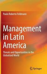 Management in Latin America : Threats and Opportunities in the Globalized World - Paulo Roberto Feldmann