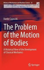 The Problem of the Motion of Bodies : A Historical View of the Development of Classical Mechanics - Danilo Capecchi