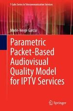 Parametric Packet-Based Audiovisual Quality Model for IPTV Services - Marie-Neige Garcia