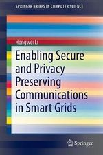 Enabling Secure and Privacy Preserving Communications in Smart Grids - Hongwei Li
