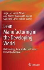 Lean Manufacturing in the Developing World : Methodology, Case Studies and Trends from Latin America